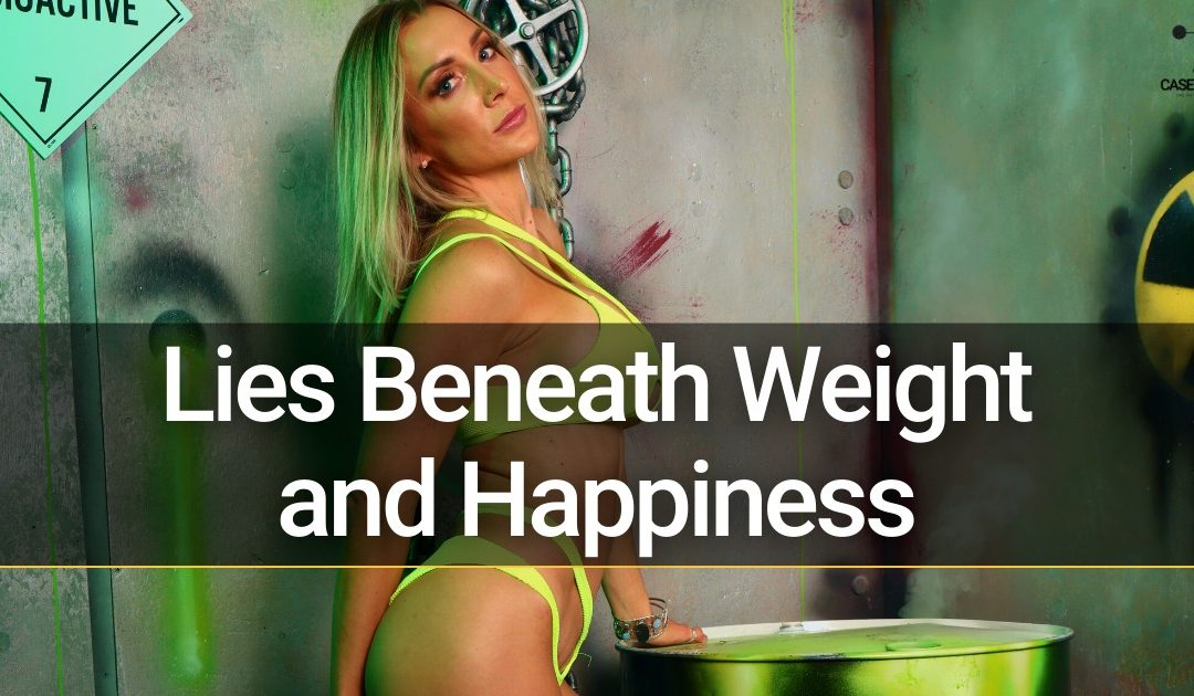 Lies beneath weight and happiness